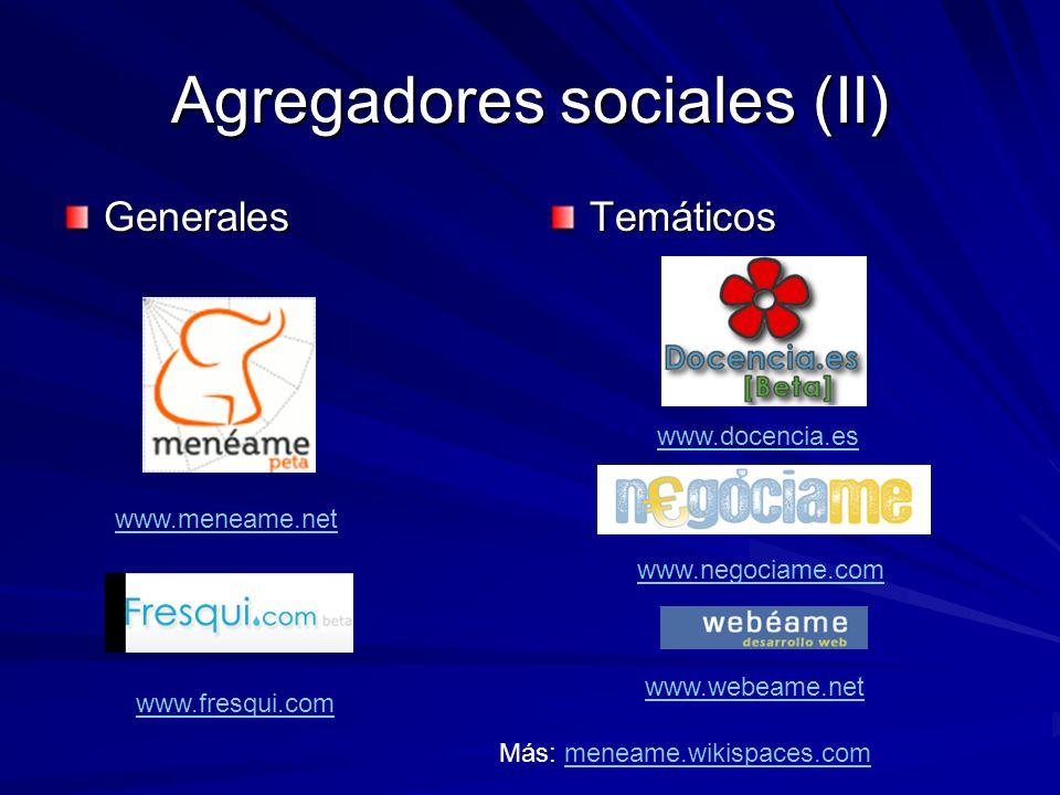 Agregadores sociales (II) GeneralesTemáticos Más: meneame.wikispaces.commeneame.wikispaces.com www.meneame.net www.fresqui.com www.docencia.es www.neg