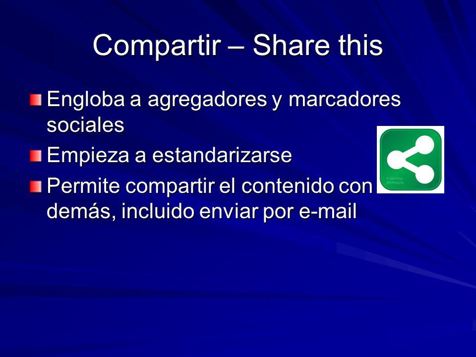 Compartir – Share this Engloba a agregadores y marcadores sociales Empieza a estandarizarse Permite compartir el contenido con los demás, incluido env