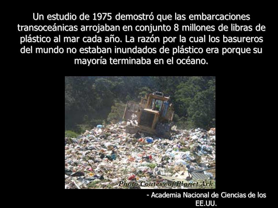 Un estudio de 1975 demostró que las embarcaciones transoceánicas arrojaban en conjunto 8 millones de libras de plástico al mar cada año. La razón por