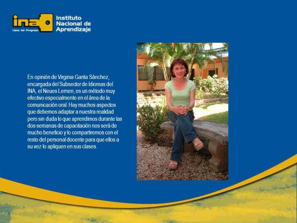En opinión de Virginia Garita Sánchez, encargada del Subsector de Idiomas del INA, el Neues Lernen, es un método muy efectivo especialmente en el área de la comunicación oral.