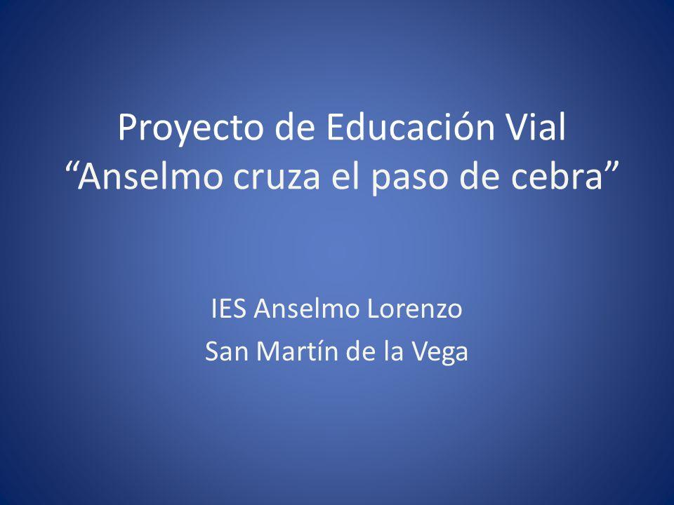 Proyecto de Educación Vial Anselmo cruza el paso de cebra IES Anselmo Lorenzo San Martín de la Vega