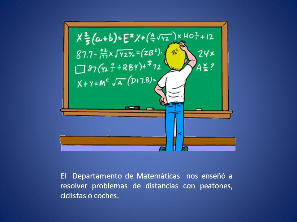 El Departamento de Matemáticas nos enseñó a resolver problemas de distancias con peatones, ciclistas o coches.