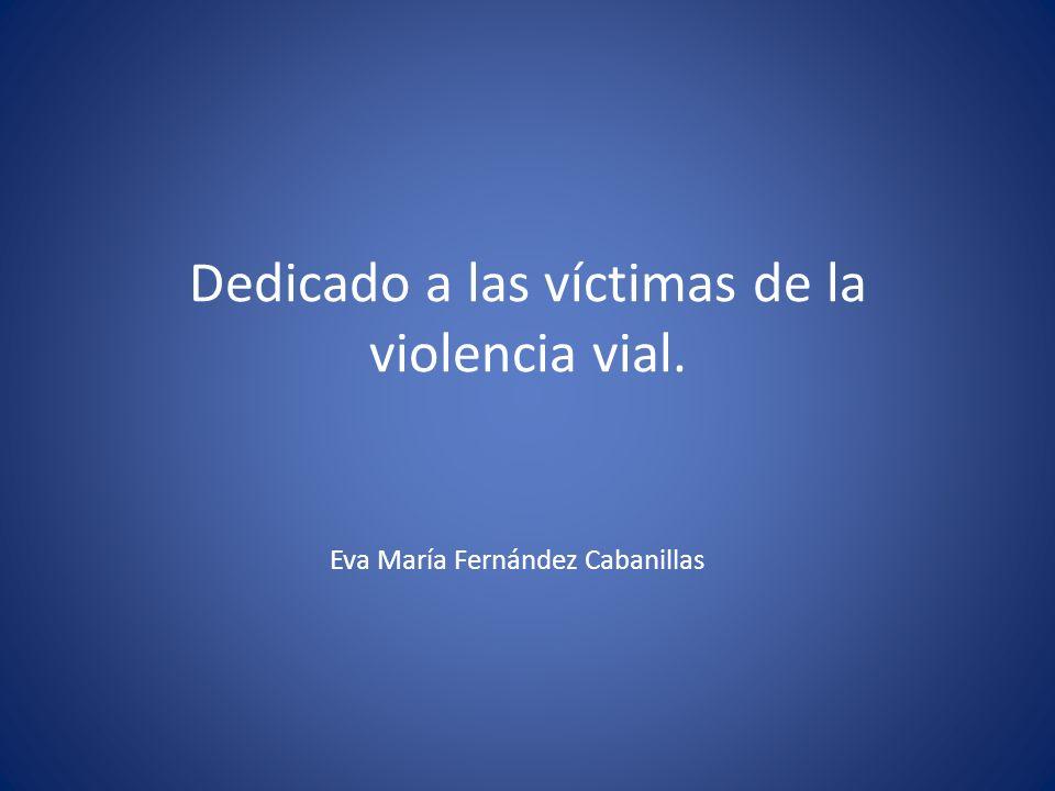 Eva María Fernández Cabanillas Dedicado a las víctimas de la violencia vial.