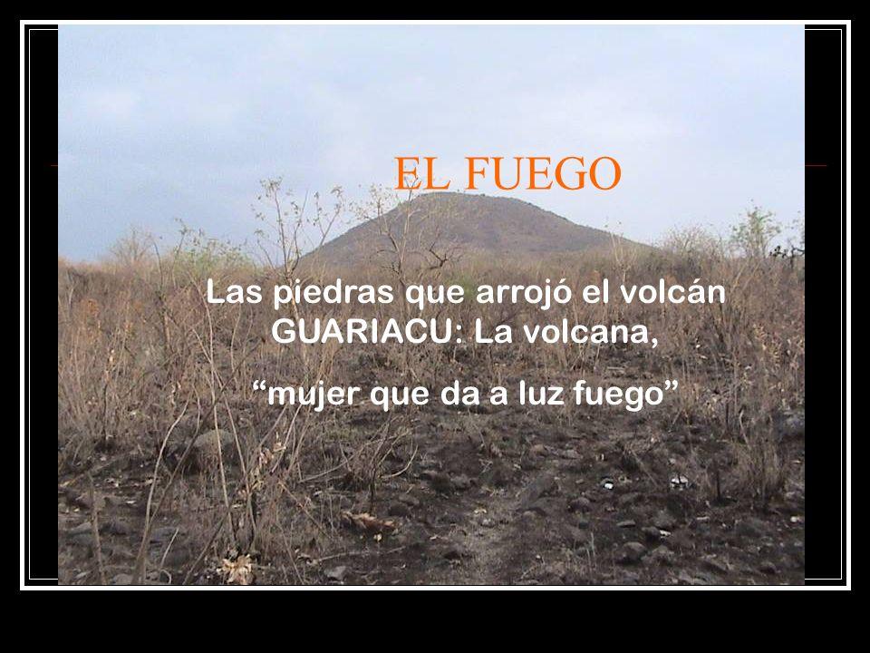 Las piedras que arrojó el volcán GUARIACU: La volcana, mujer que da a luz fuego EL FUEGO