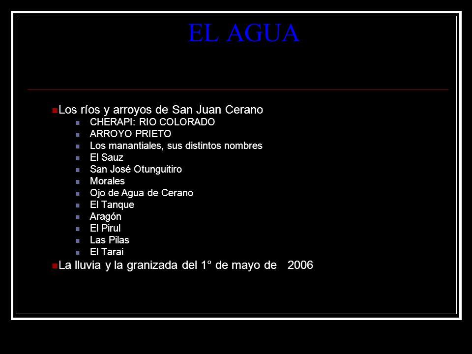 EL AGUA Los ríos y arroyos de San Juan Cerano CHERAPI: RIO COLORADO ARROYO PRIETO Los manantiales, sus distintos nombres El Sauz San José Otunguitiro