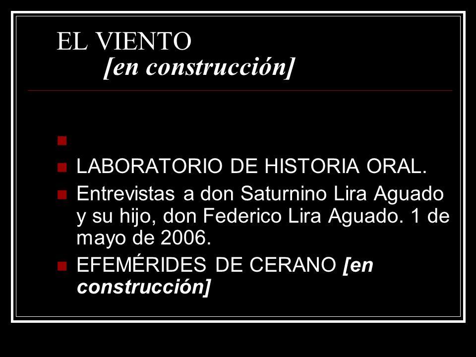 EL VIENTO [en construcción] LABORATORIO DE HISTORIA ORAL. Entrevistas a don Saturnino Lira Aguado y su hijo, don Federico Lira Aguado. 1 de mayo de 20