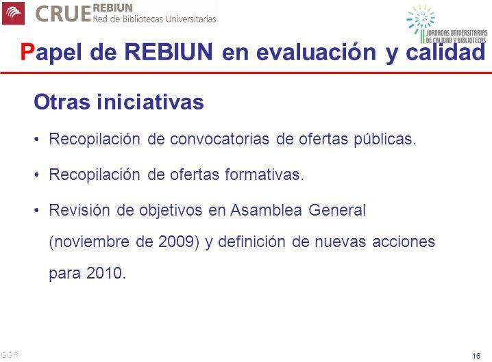 GGR 16 Papel de REBIUN en evaluación y calidad Otras iniciativas Recopilación de convocatorias de ofertas públicas. Recopilación de ofertas formativas