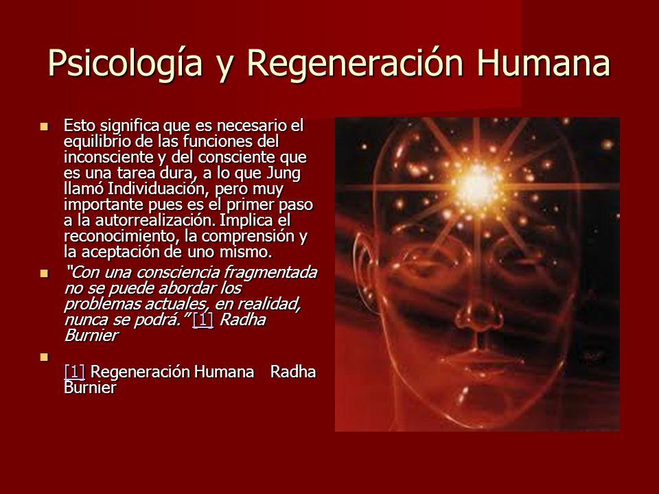 Psicología y Regeneración Humana Esto significa que es necesario el equilibrio de las funciones del inconsciente y del consciente que es una tarea dura, a lo que Jung llamó Individuación, pero muy importante pues es el primer paso a la autorrealización.