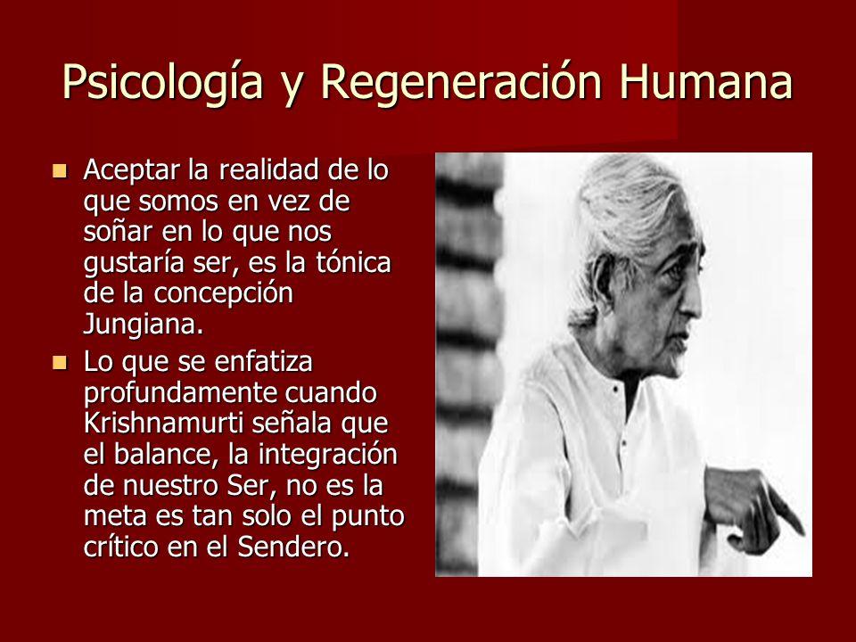 Psicología y Regeneración Humana Aceptar la realidad de lo que somos en vez de soñar en lo que nos gustaría ser, es la tónica de la concepción Jungiana.