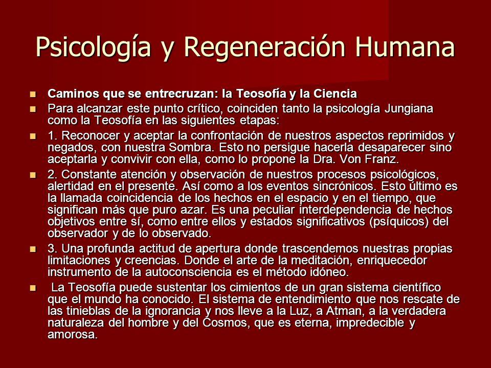 Psicología y Regeneración Humana Caminos que se entrecruzan: la Teosofía y la Ciencia Caminos que se entrecruzan: la Teosofía y la Ciencia Para alcanzar este punto crítico, coinciden tanto la psicología Jungiana como la Teosofía en las siguientes etapas: Para alcanzar este punto crítico, coinciden tanto la psicología Jungiana como la Teosofía en las siguientes etapas: 1.