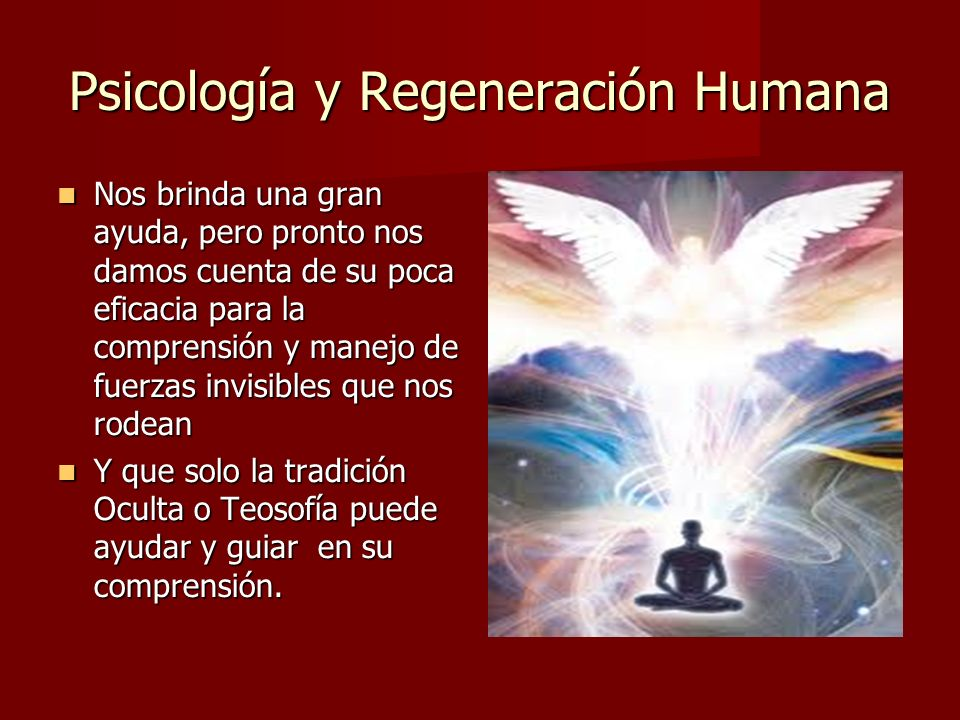 Psicología y Regeneración Humana Con el surgimiento en la Ciencia de una psicología menos materialista y más centrada en la búsqueda de serias respuestas al dolor humano, le ha permitido reconocer y rescatar los valores espirituales completando el círculo espíritu materia- espíritu.