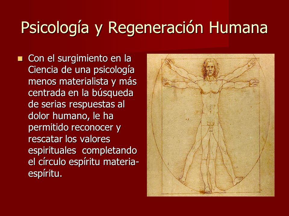 Psicología y Regeneración Humana En su desarrollo, esta corriente de la psicología, se ha sumergido en las antiguas tradiciones del mundo, redescubriéndolas y sintetizando su sabiduría.