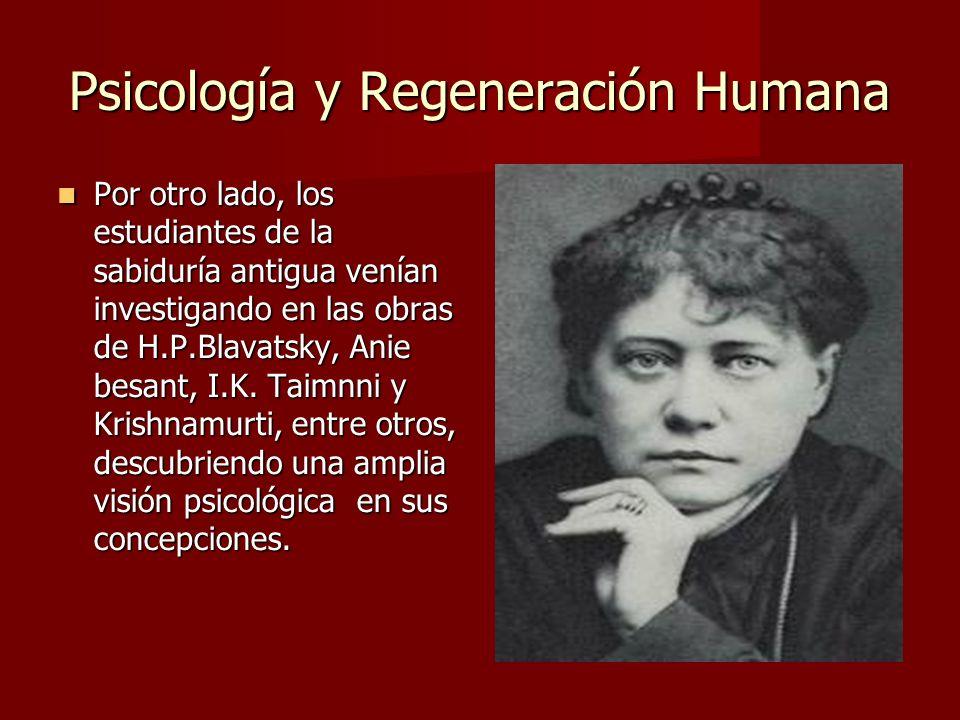 Psicología y Regeneración Humana La psicología es sistemática y práctica pero sus alcances son limitados, ya que solo toca algunos fragmentos del hombre total.