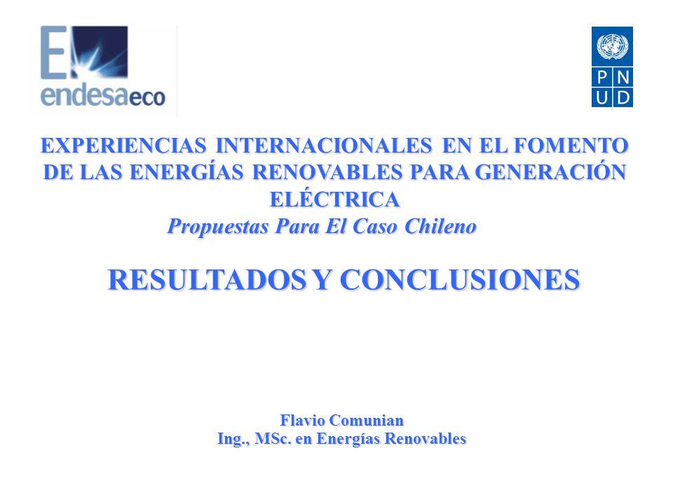 1 EXPERIENCIAS INTERNACIONALES EN EL FOMENTO DE LAS ENERGÍAS RENOVABLES PARA GENERACIÓN ELÉCTRICA Propuestas Para El Caso Chileno Flavio Comunian Ing., MSc.