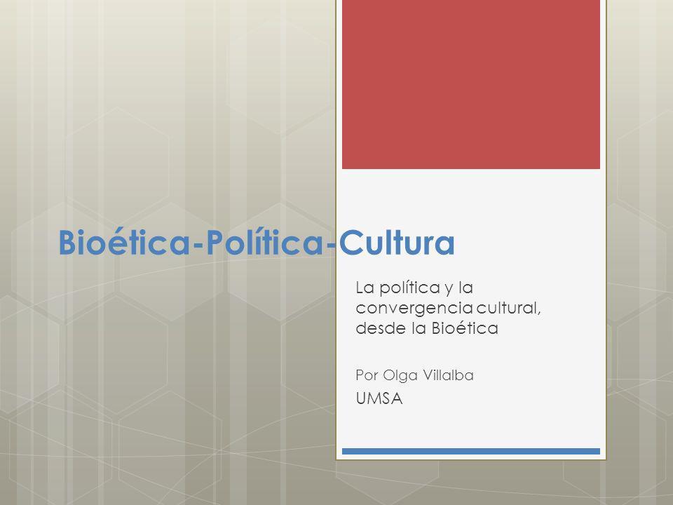 Bioética-Política-Cultura La política y la convergencia cultural, desde la Bioética Por Olga Villalba UMSA