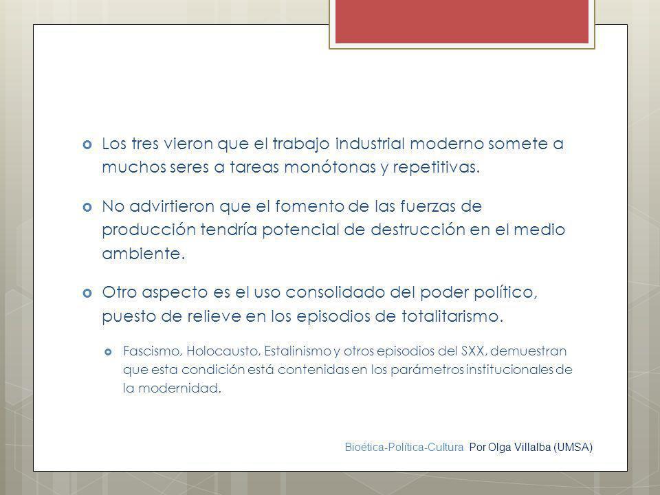 Bioética-Política-Cultura Por Olga Villalba (UMSA) Los tres vieron que el trabajo industrial moderno somete a muchos seres a tareas monótonas y repeti