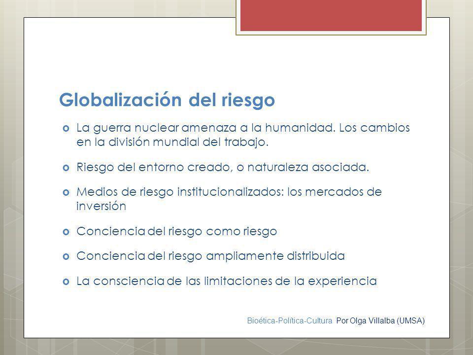 Bioética-Política-Cultura Por Olga Villalba (UMSA) Globalización del riesgo La guerra nuclear amenaza a la humanidad. Los cambios en la división mundi