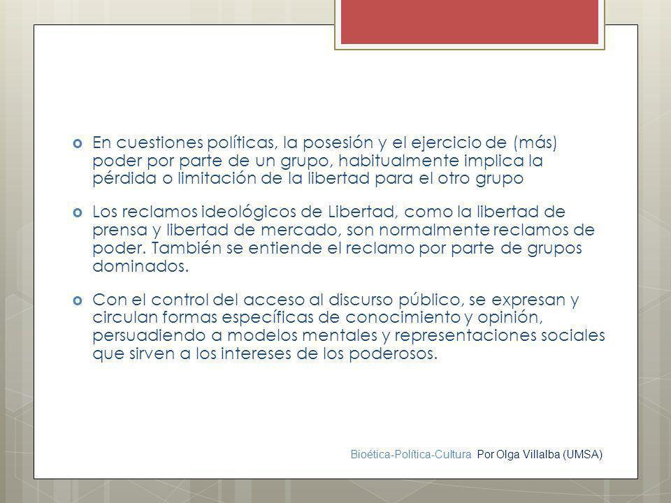 Bioética-Política-Cultura Por Olga Villalba (UMSA) En cuestiones políticas, la posesión y el ejercicio de (más) poder por parte de un grupo, habitualm