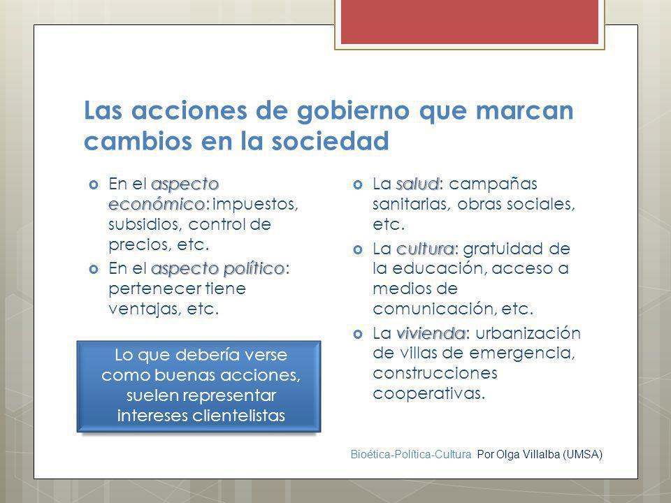 Bioética-Política-Cultura Por Olga Villalba (UMSA) Las acciones de gobierno que marcan cambios en la sociedad aspecto económico En el aspecto económic