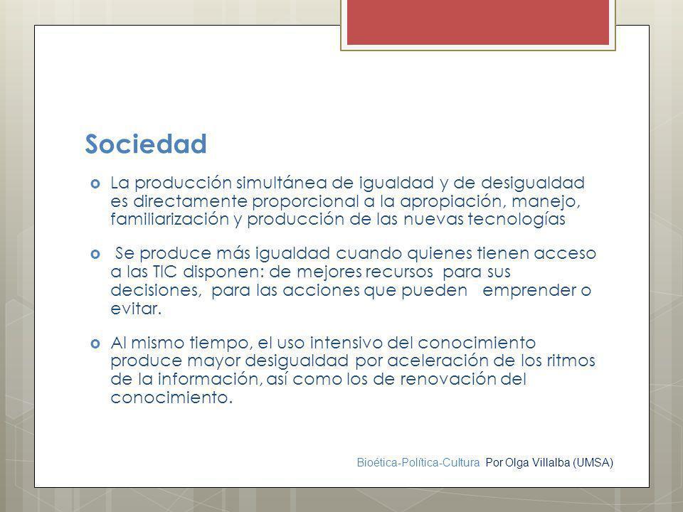 Bioética-Política-Cultura Por Olga Villalba (UMSA) Sociedad La producción simultánea de igualdad y de desigualdad es directamente proporcional a la ap