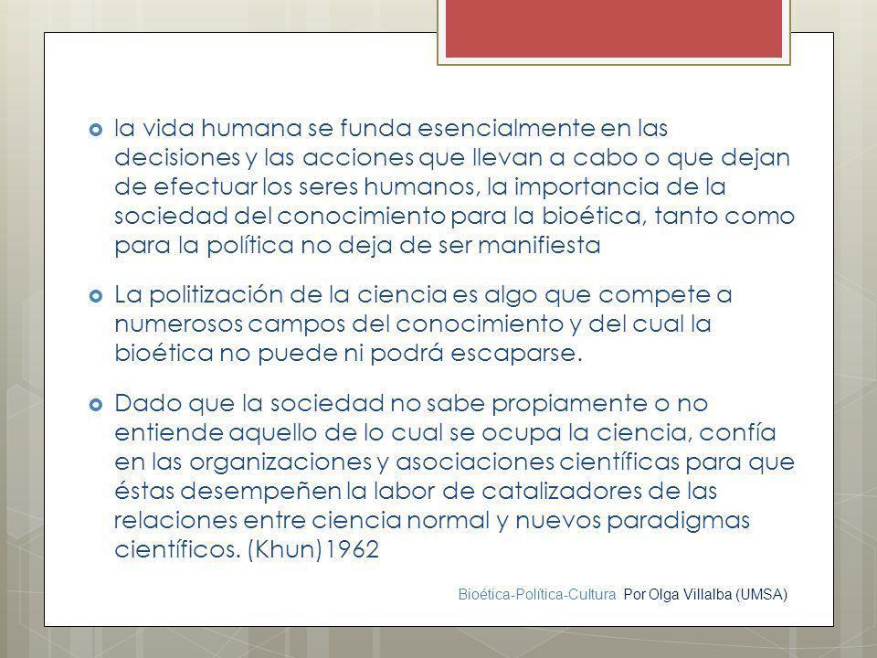 Bioética-Política-Cultura Por Olga Villalba (UMSA) la vida humana se funda esencialmente en las decisiones y las acciones que llevan a cabo o que deja