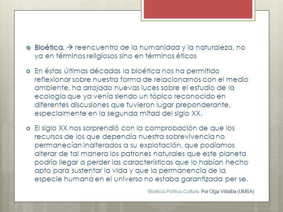 Bioética-Política-Cultura Por Olga Villalba (UMSA) Bioética Bioética, reencuentro de la humanidad y la naturaleza, no ya en términos religiosos sino e