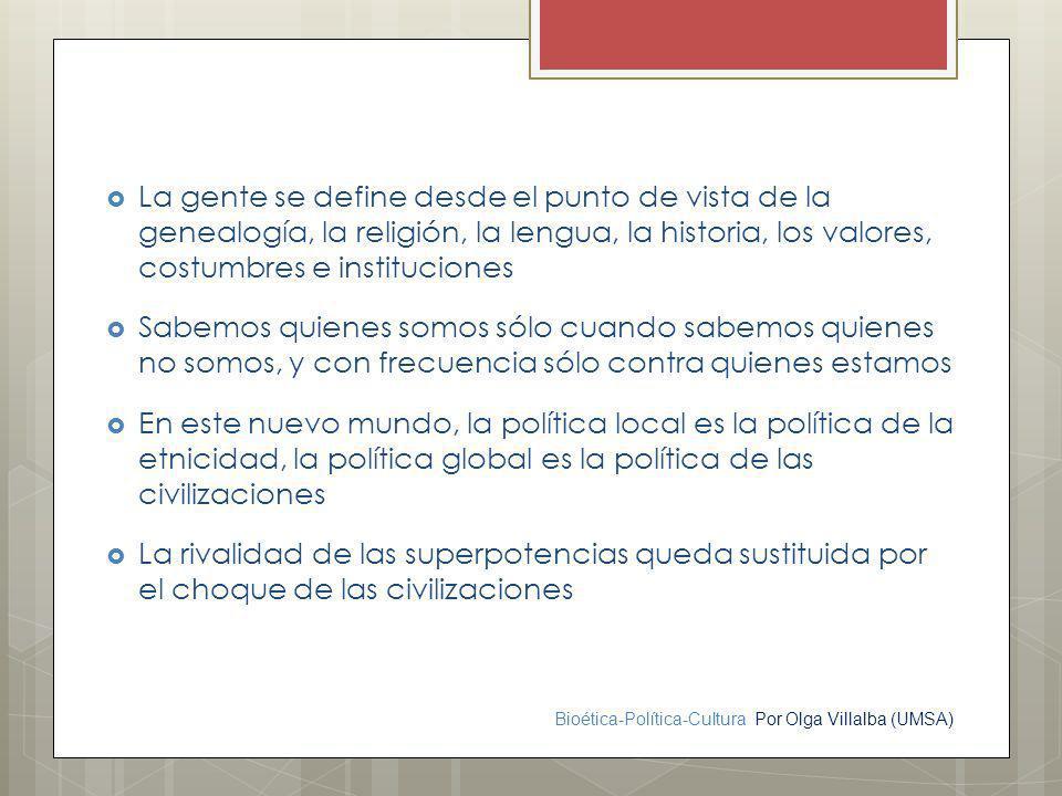Bioética-Política-Cultura Por Olga Villalba (UMSA) La gente se define desde el punto de vista de la genealogía, la religión, la lengua, la historia, l