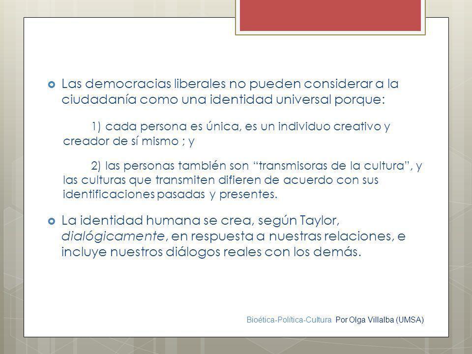 Bioética-Política-Cultura Por Olga Villalba (UMSA) Las democracias liberales no pueden considerar a la ciudadanía como una identidad universal porque: