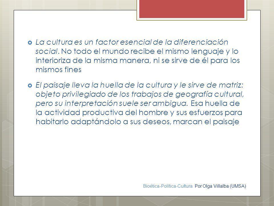 Bioética-Política-Cultura Por Olga Villalba (UMSA) La cultura es un factor esencial de la diferenciación social. No todo el mundo recibe el mismo leng
