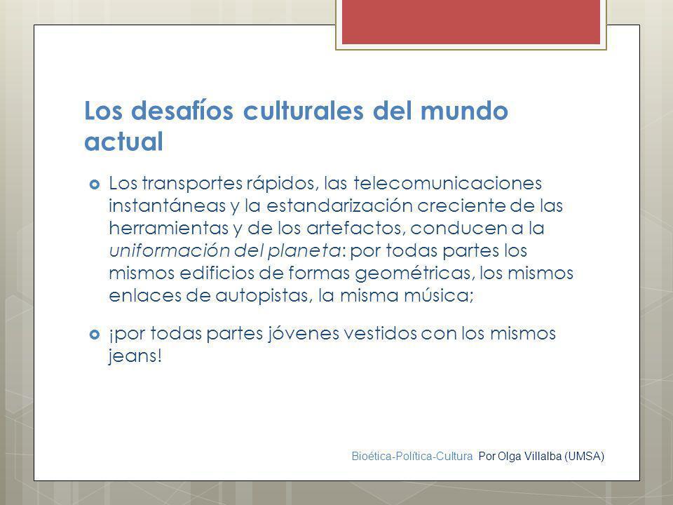 Bioética-Política-Cultura Por Olga Villalba (UMSA) Los desafíos culturales del mundo actual Los transportes rápidos, las telecomunicaciones instantáne