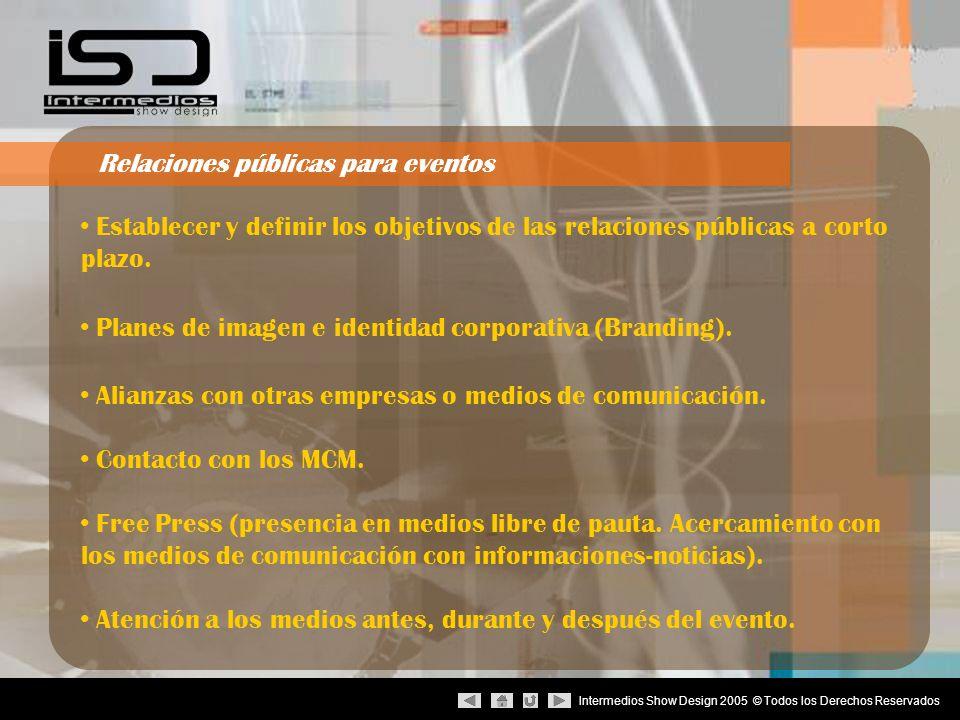 Intermedios Show Design 2005 © Todos los Derechos Reservados Análisis e investigación del público meta (periodistas, clientes, potenciales clientes, público en general) Planificación y establecimiento de estrategias.