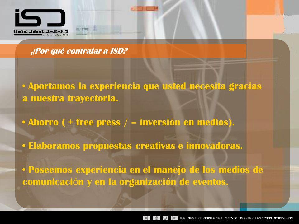 Intermedios Show Design 2005 © Todos los Derechos Reservados ¿Por qué contratar a ISD? Aportamos la experiencia que usted necesita gracias a nuestra t