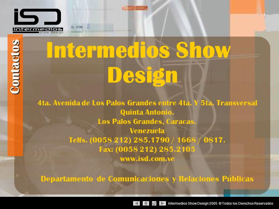 Intermedios Show Design 2005 © Todos los Derechos Reservados : Contactos Intermedios Show Design 4ta. Avenida de Los Palos Grandes entre 4ta. Y 5ta. T
