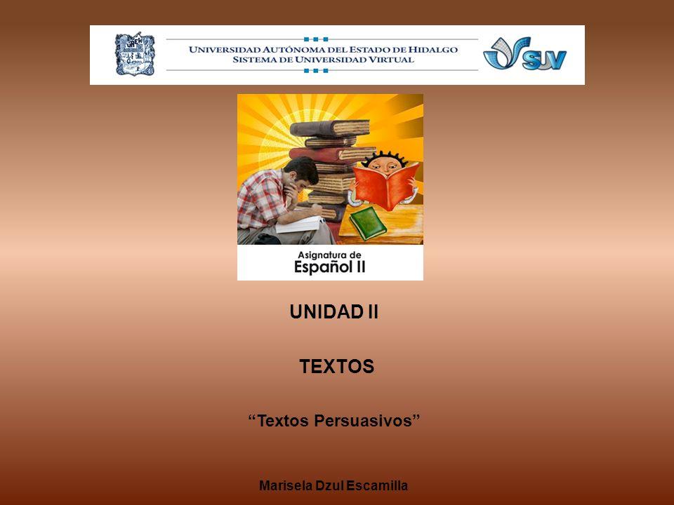 UNIDAD II TEXTOS Textos Persuasivos Marisela Dzul Escamilla