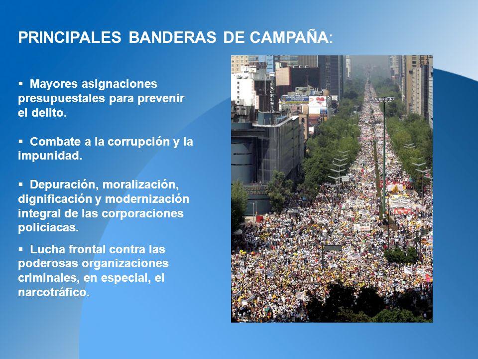 PRINCIPALES BANDERAS DE CAMPAÑA: Mayores asignaciones presupuestales para prevenir el delito.