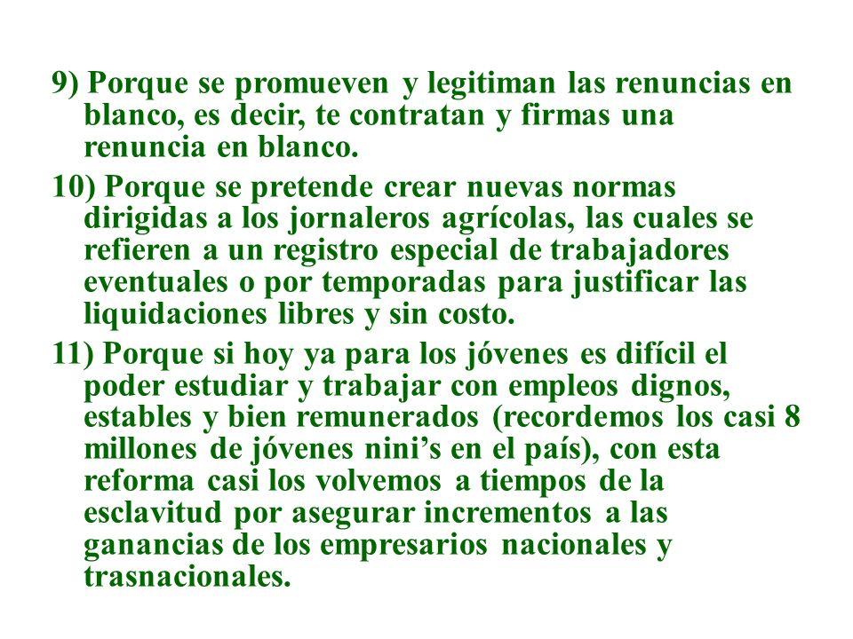 9) Porque se promueven y legitiman las renuncias en blanco, es decir, te contratan y firmas una renuncia en blanco.