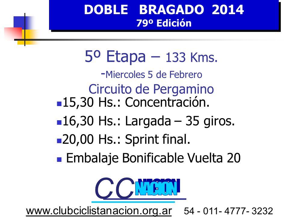 DOBLE BRAGADO 2014 79º Edición DOBLE BRAGADO 2014 79º Edición www.clubciclistanacion.org.ar 54 - 011- 4777- 3232 5º E tapa MIÉRCOLES 5 FEBRERO Embalaj