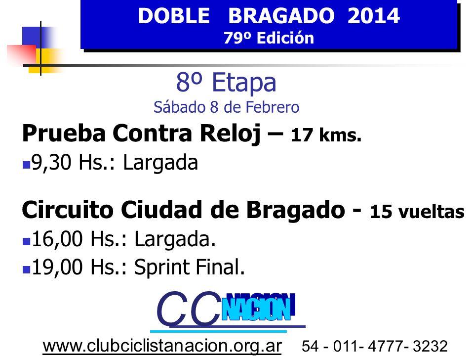 DOBLE BRAGADO 2014 79º Edición DOBLE BRAGADO 2014 79º Edición www.clubciclistanacion.org.ar 54 - 011- 4777- 3232 8º E tapa SABADO 8 FEBRERO 9,30 Hs. C