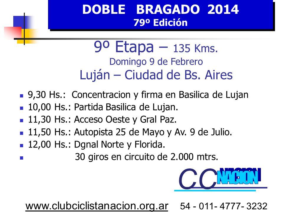 DOBLE BRAGADO 2014 79º Edición DOBLE BRAGADO 2014 79º Edición www.clubciclistanacion.org.ar 54 - 011- 4777- 3232 9º E tapa DOMINGO 9 FEBRERO 9° HORA E