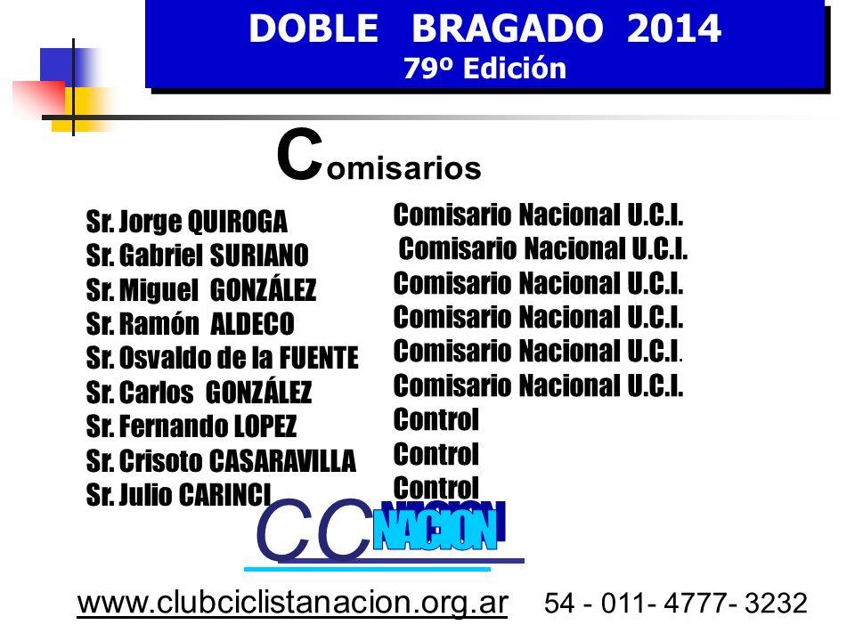 DOBLE BRAGADO 2014 79º Edición DOBLE BRAGADO 2014 79º Edición www.clubciclistanacion.org.ar 54 - 011- 4777- 3232 O rganización Sr. Oscar LÓPEZ Sr. Jos
