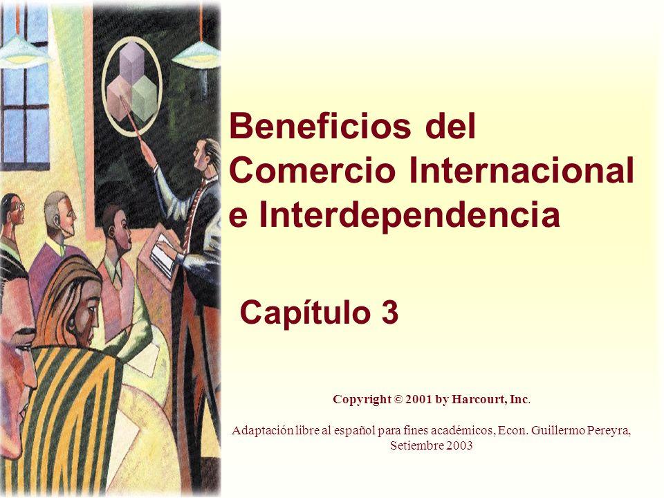 Beneficios del Comercio Internacional e Interdependencia Capítulo 3 Copyright © 2001 by Harcourt, Inc. Adaptación libre al español para fines académic