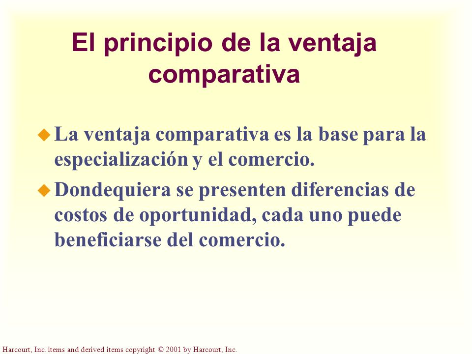 Harcourt, Inc. items and derived items copyright © 2001 by Harcourt, Inc. El principio de la ventaja comparativa u La ventaja comparativa es la base p