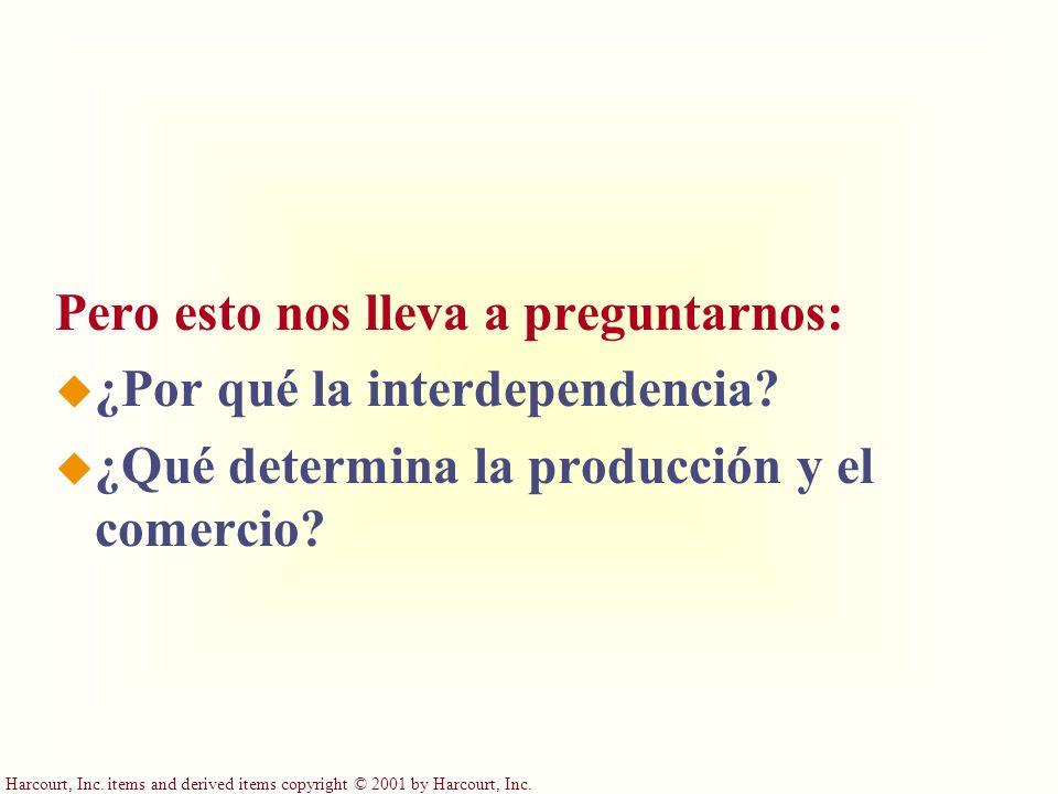Harcourt, Inc. items and derived items copyright © 2001 by Harcourt, Inc. Pero esto nos lleva a preguntarnos: u ¿Por qué la interdependencia? u ¿Qué d
