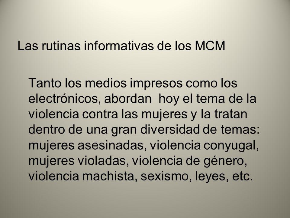 Las rutinas informativas de los MCM Tanto los medios impresos como los electrónicos, abordan hoy el tema de la violencia contra las mujeres y la trata