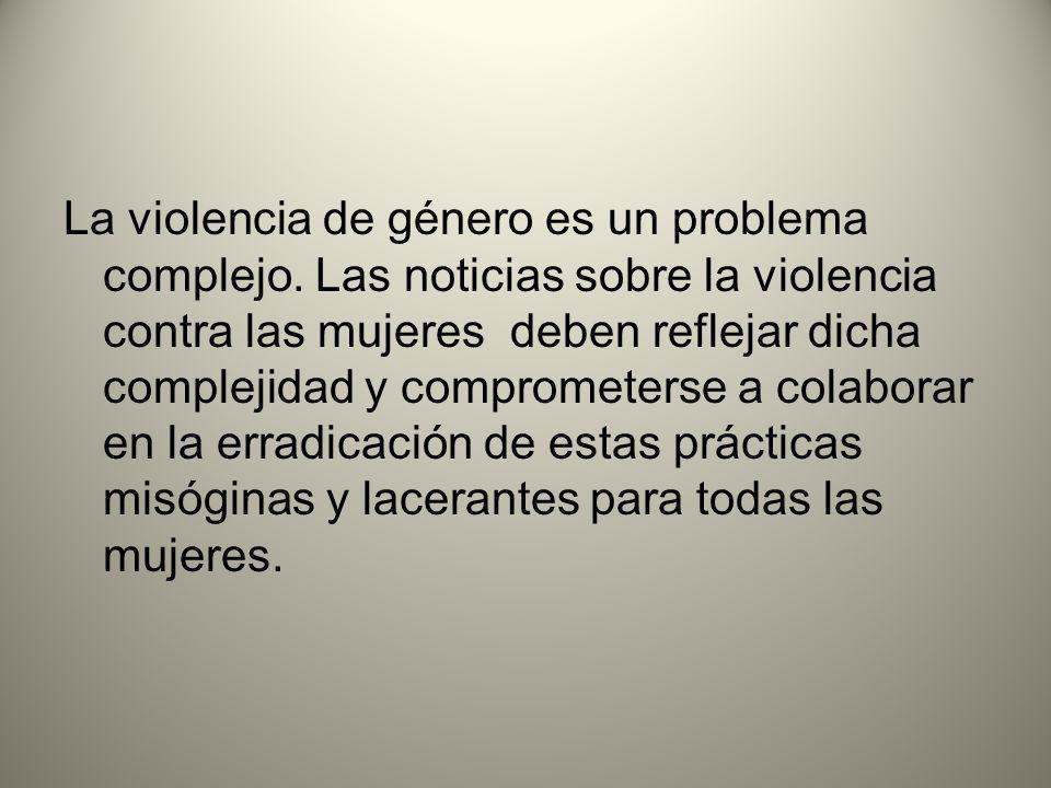 La violencia de género es un problema complejo. Las noticias sobre la violencia contra las mujeres deben reflejar dicha complejidad y comprometerse a