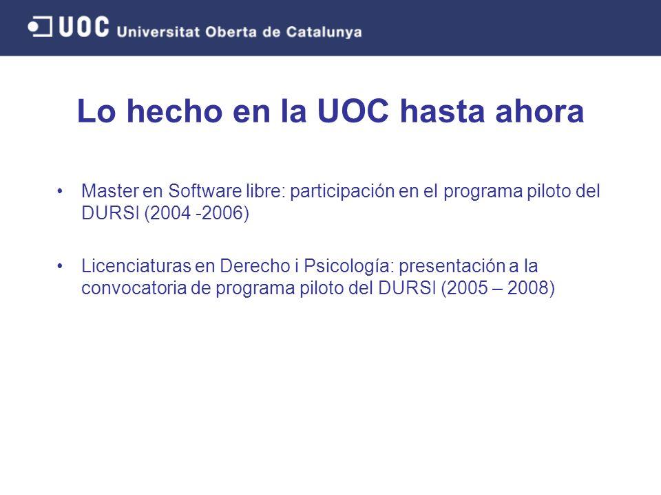 Master en Software libre: participación en el programa piloto del DURSI (2004 -2006) Licenciaturas en Derecho i Psicología: presentación a la convocatoria de programa piloto del DURSI (2005 – 2008) Lo hecho en la UOC hasta ahora