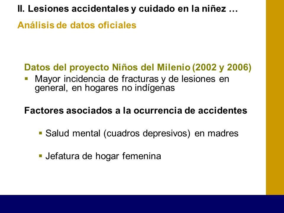 II. Lesiones accidentales y cuidado en la niñez … Análisis de datos oficiales Datos del proyecto Niños del Milenio (2002 y 2006) Mayor incidencia de f