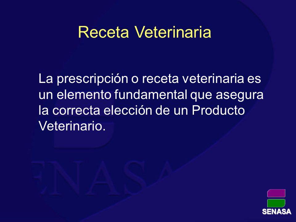 Receta Veterinaria La prescripción o receta veterinaria es un elemento fundamental que asegura la correcta elección de un Producto Veterinario. SENASA