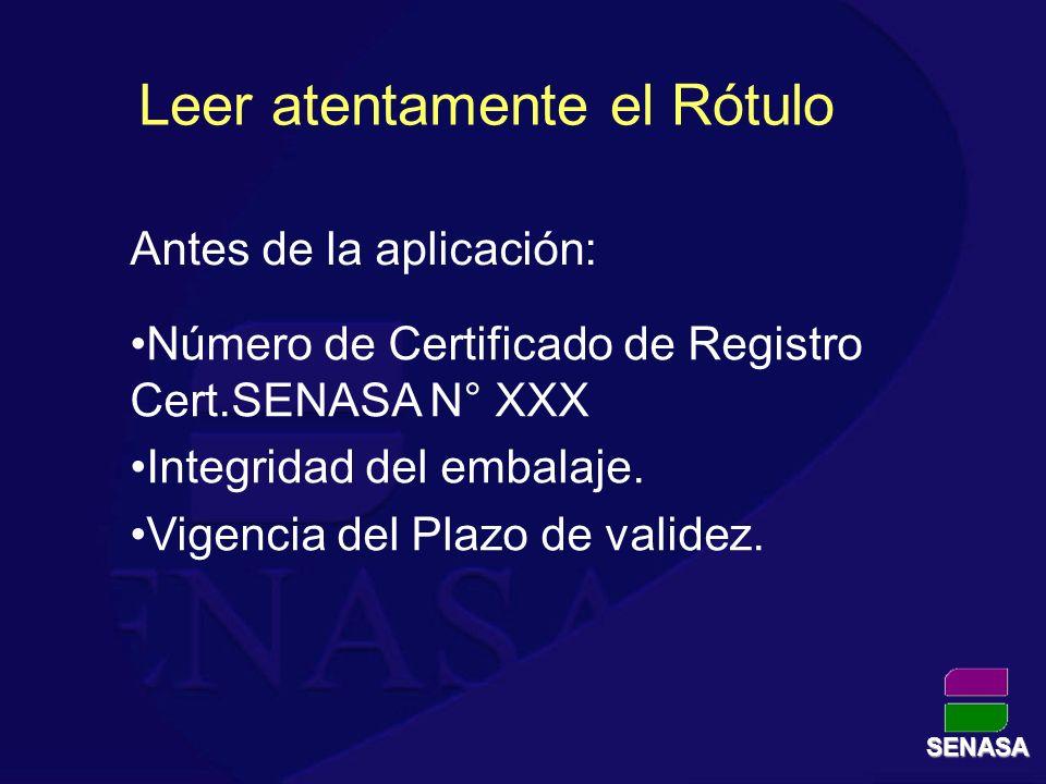 Leer atentamente el Rótulo Antes de la aplicación: Número de Certificado de Registro Cert.SENASA N° XXX Integridad del embalaje. Vigencia del Plazo de