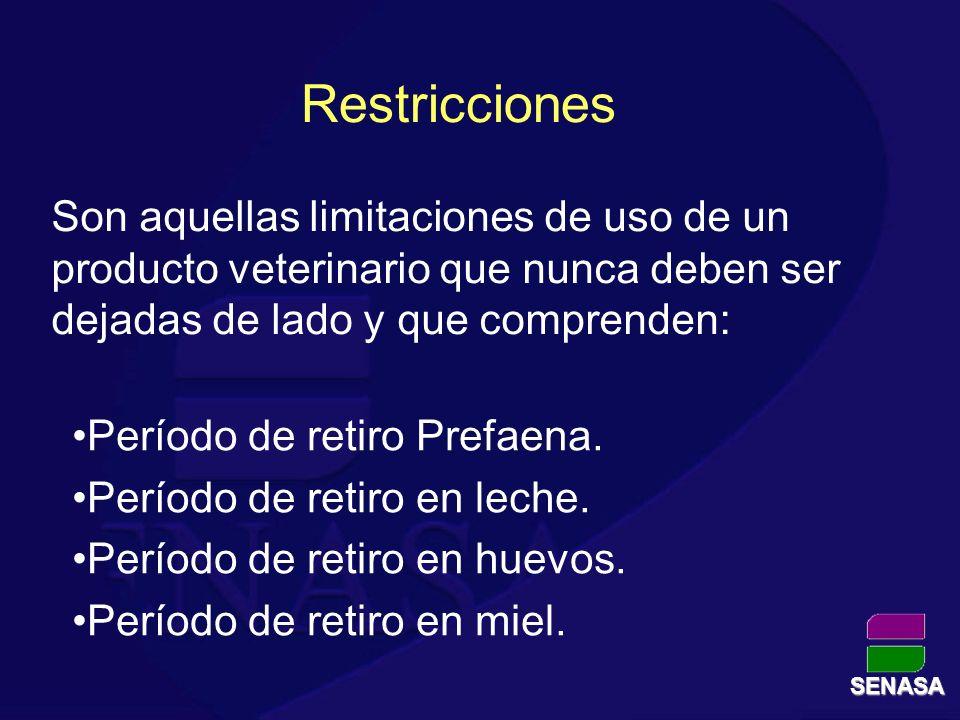 SENASA Restricciones Son aquellas limitaciones de uso de un producto veterinario que nunca deben ser dejadas de lado y que comprenden: Período de reti